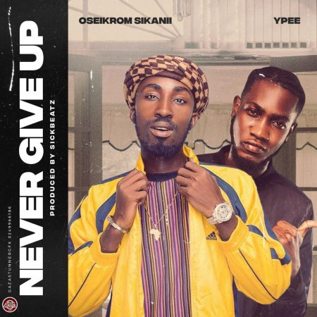 Oseikrom Sikani Ft Ypee – Never Give Up