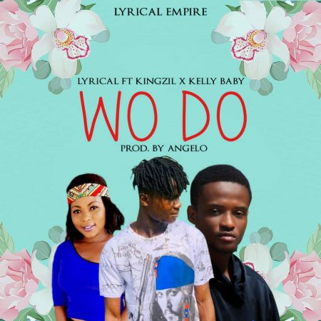 Lyrical Ft Kingzil & Kelly Baby – Wo Do