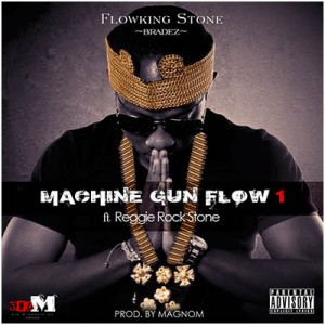Stone (Bradez) – Machine Gun Flow featuring Reggie Rockstone (Produced by Magnom)