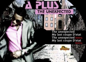 A-Plus – The Unexpected featuring Big J, Dada Hafco & Danny X (Produced by Ray & Cash2)
