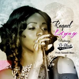 Raquel – Let you go featuring D-Black (Produced by Sammie Blacc)