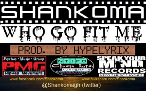 Shankoma – Who go fit me (Produced by Hypelyrix)
