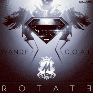 Wande Coal – Rotate (Produced by Don Jazzy)