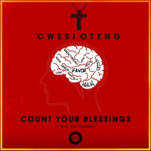 Cwesi Oteng – Count Your Blessings (I will not forget)