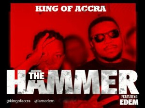 King of Accra – The Hammer ft Edem