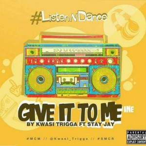 Kwasi Trigga – Give it to me ft Stay Jay (Prod by Magnom)