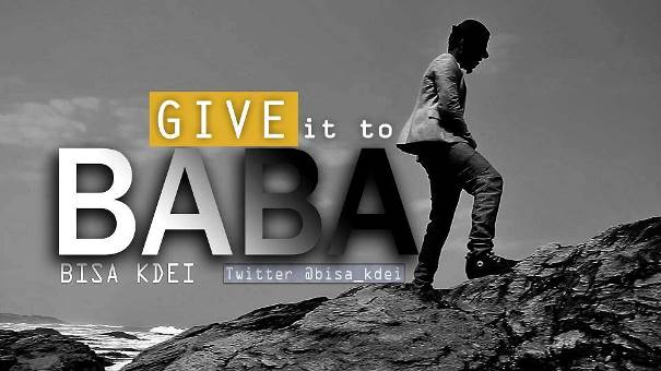 Lyrics: Bisa Kdei – Give it to Baba