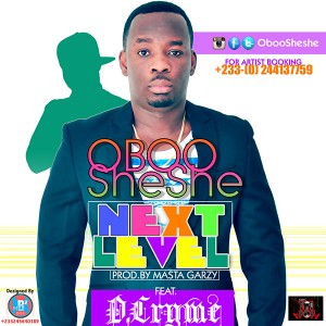 ObooSheshe – Next Level ft Dr Cryme (Prod by Masta Garzy)