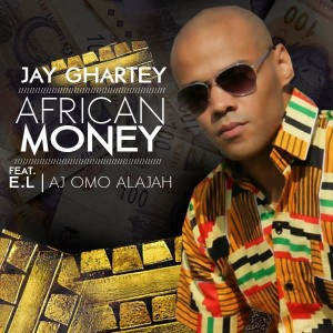 Jay Ghartey – African Money ft EL & AJ Omo Alajah