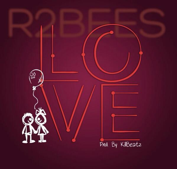 Lyrics: R2bees – Love (Prod by Killbeatz)