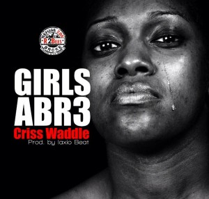 Criss Waddle – Girls Abr3 (Prod by Laxio Beat)