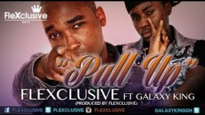 Flexclusive – Pull Up ft Galaxy King (Viral Video)