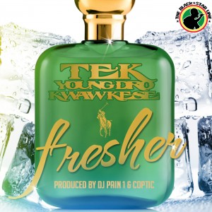 Tek – Fresha ft Young Dro & Kwaw Kese (Prod by Coptic & DJ Pain1)