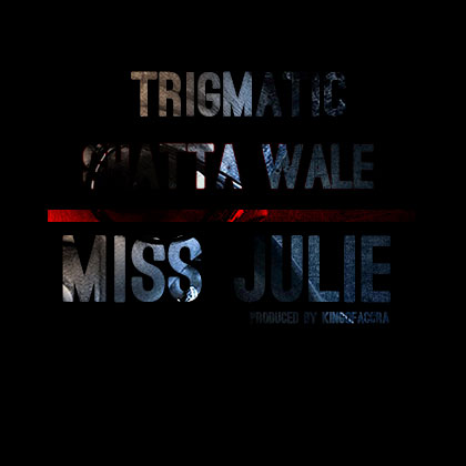 Trigmatic - Miss Julie ft Shatta Wale (Bandana) (Prod by King of Accra)