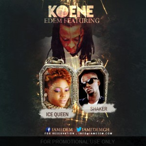 Edem – Koene ft Ice Queen & Lil Shaker (Prod by Magnom)