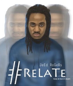 Jeed Rogers – Relate (Prod by GuiltyBeatz)