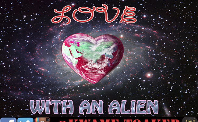 Love With An Alien - Kwame Toaker