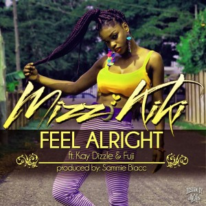 Mizz Kiki – Feel Alright ft Kay Dizzle & Fuji (Prod by Sammie Blacc)