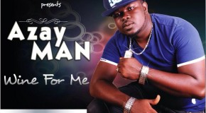 Azay Man – Wine 4 Me ft 9tgal (Prod by Eyoh Soundboy)