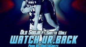 Old Sodja – Watch Ur Back ft Shatta Wale (Prod by Mix Masta Garzy)