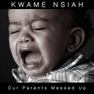 Kwame Nsiah – Our Parents Messed Up