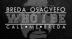 Breda Osagyefo – Who I Be (Call Me Breda) (Prod By Osass & GarzyMix)