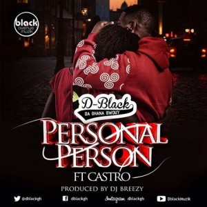 D-Black – Personal Person ft Castro (Prod by DJ Breezy)