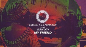 Gemini, E.L & Lil Shaker – My Friend ft Wanlov