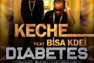 Keche – Diabetes ft Bisa Kdei (Prod by StreetBeatz)