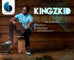 Kingzkid – He Go Do For You (Prod by Monie Beatz)
