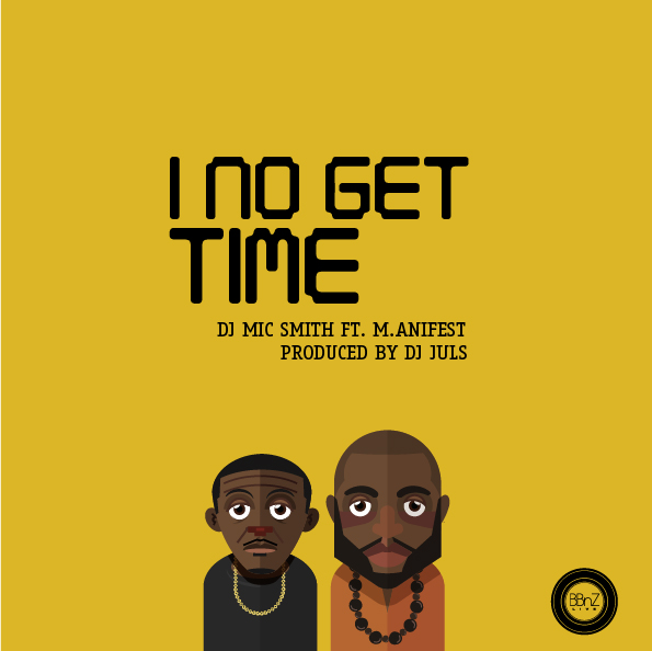 DJ Mic Smith - I No Get Time ft M.anifest (GhanaMotion.com)