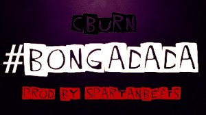C Burn – Bongadada (Prod by Spartan Beats)