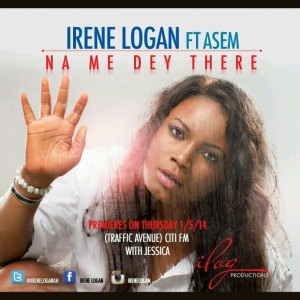 Irene Logan – Na Me Dey There ft ASEM (Prod by Peewee)