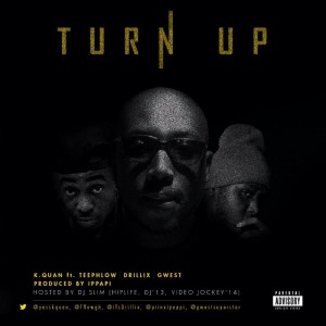 K.Quan – Turn up ft Teephlow & Drillix (Prod by iPappi)