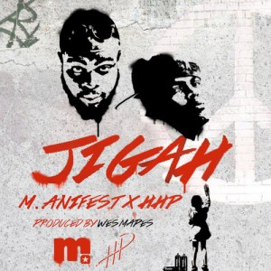 M.anifest & HHP – Jigah (Prod by Wes Mapes)