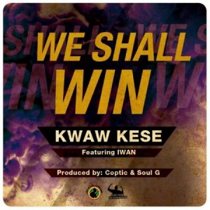 Kwaw Kese – We Shall Win ft IWAN (Prod by Coptic & Soul G)