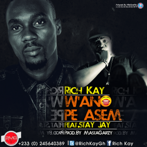 Rich Kay – Wano Pe Asem ft Stay Jay (Prod by Masta Garzy)