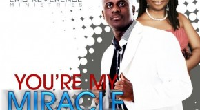 Eric Reverence – You're My Miracle ft Nayaah