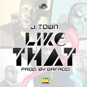 J-Town – Like That (Explicit) (Prod by Gafacci)