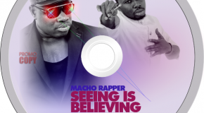 Macho Rapper – Seeing Is Believing ft Praye