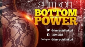 Slim Kofi – Bottom Power (Prod by Nshorna)