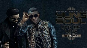 Yung Soul – Give Me Love ft Sarkodie (Prod by MoneyBeatz)