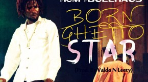 Rudebwoy Ranking – Born Ghetto Star (Prod by Valdo n Leety)