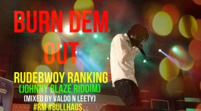 Rudebwoy Ranking – Burn Dem Out (Mixed by Valdo & Leety)