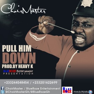 Choir Master – Pull Him Down (PHD) (Prod by Heavy K)