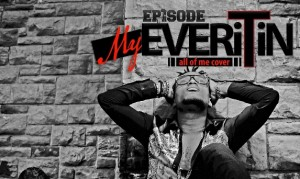 Episode – My Everything (John Legend All Of Me Cover)