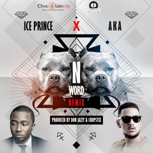 Ice Prince – N Word (Remix) ft AKA (Prod by Don Jazzy & Chopstix)