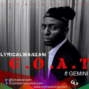 Lyrical Wanzam – G.O.A.T Ft Gemini