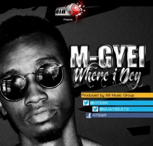 M-Gyei – Where I Dey (Prod By 69 Music Group)