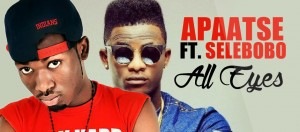 Apaatse – All Eyes ft Selebobo (Prod by Genius Selection)